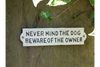 Stylish Antique White Sign 'Never Mind The Dog Beware Of The Owner'