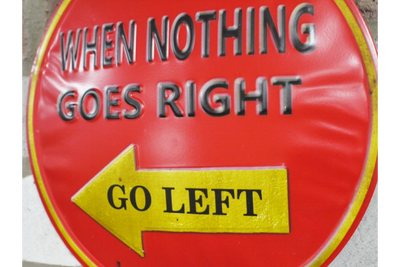 When Nothing Goes Right Go Left Metal Sign