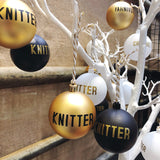 Baubles - KNITTER CROCHETER YARNIVORE MAKER STITCHER CRAFTER