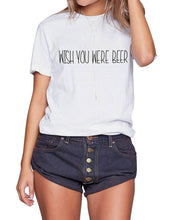 Load image into Gallery viewer, Women's WISH YOU WERE BEER survival Letter Print Short Sleeve shirt, women casual short sleeve shirt, women fashion Top Tee, women short sleeve blouse, women letter print t-shirt
