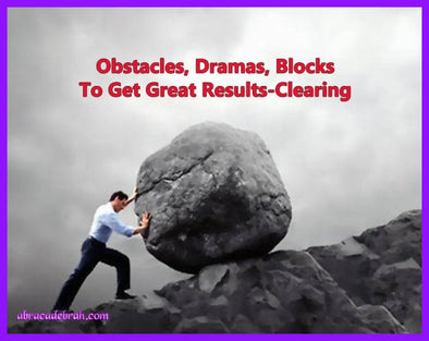 Obstacles Dramas Blocks To Get Great Results-Clearing Mediation Clearing