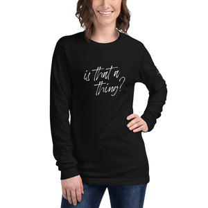 """Is that a thing?"" Black Long Sleeve Tee"