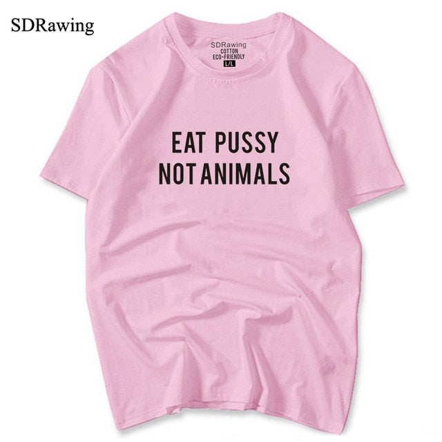 Eat P***y Not Animals Womans T-Shirt