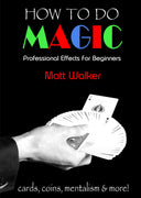 How To Do Magic: Professional effects for beginners by Matt Walker - PDF download