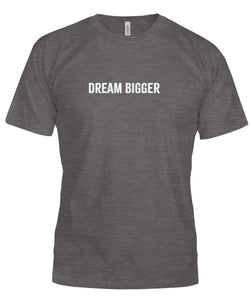 Dream Bigger Unisex T-Shirt - HORIZONTAL