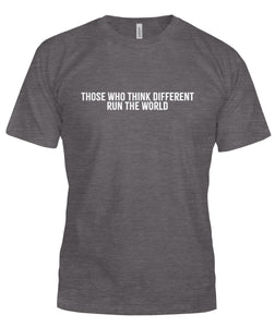 Those Who Think Different Run the World Unisex T-Shirt