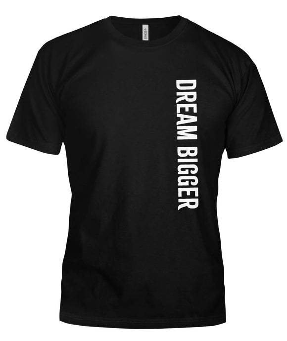Dream Bigger Unisex T-Shirt - VERTICAL