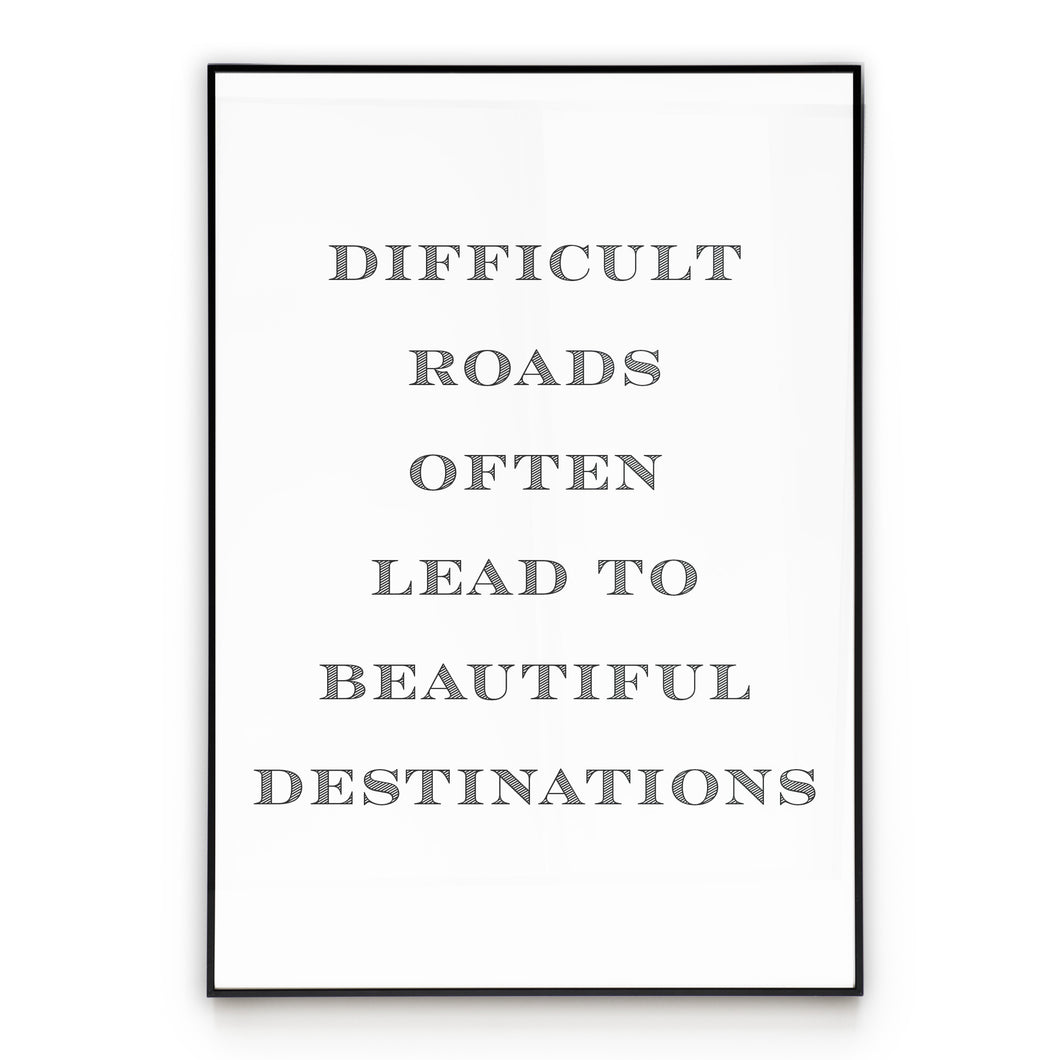 Difficult Roads - Quote Wall Art Poster