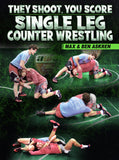 They Shoot, You Score: Single Leg Counter Wrestling by Max & Ben Askren