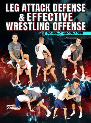 Leg Attack Defense & Effective Wrestling Offense by Domenic Abounader