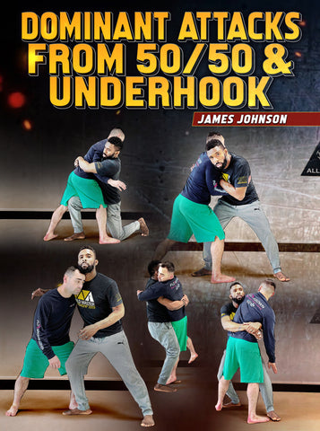 Dominant Attacks From 50/50 & Underhook by James Johnson