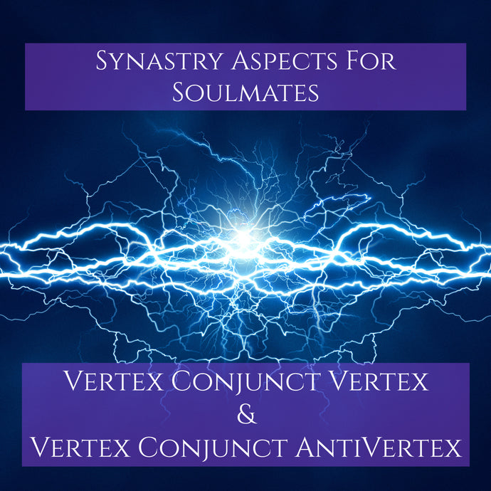 Synastry Aspects for Soulmates - Vertex Conjunct Vertex & Vertex Conjunct AntiVertex