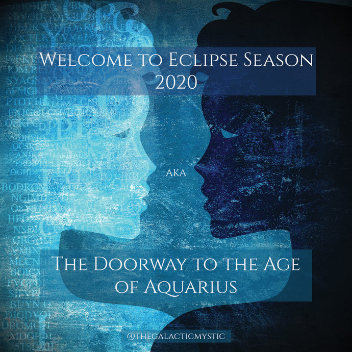 Welcome to Eclipse Season 2020 AKA the Doorway to the Age of Aquarius
