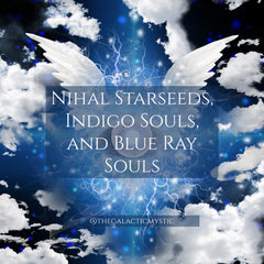 Nihal Starseeds, Indigo Souls, and Blue Ray Souls