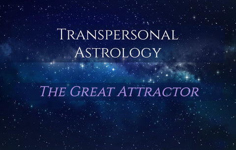 Transpersonal Astrology - The Great Attractor