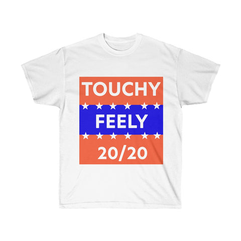Touchy Feely 20/20 Funny Election Campaign Tee Shirt