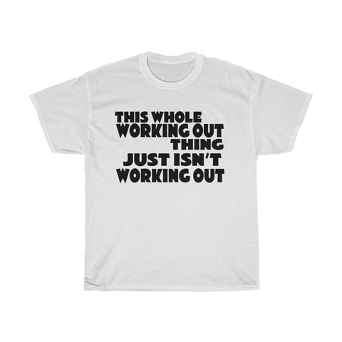 This Working Out Thing Isn't Working Out Funny T-Shirt