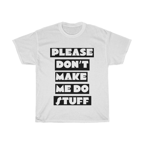 Please Don't Make Me Do Stuff Funny Tee Shirt