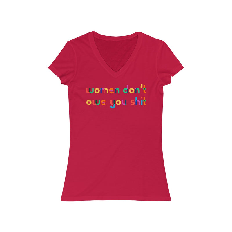 Women Don't Owe You Shit V Neck T Shirt
