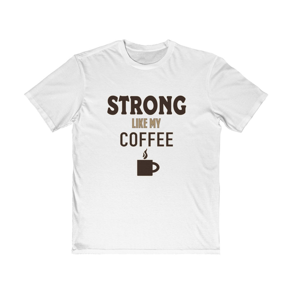 Strong Like My Coffee  Unisex T Shirt