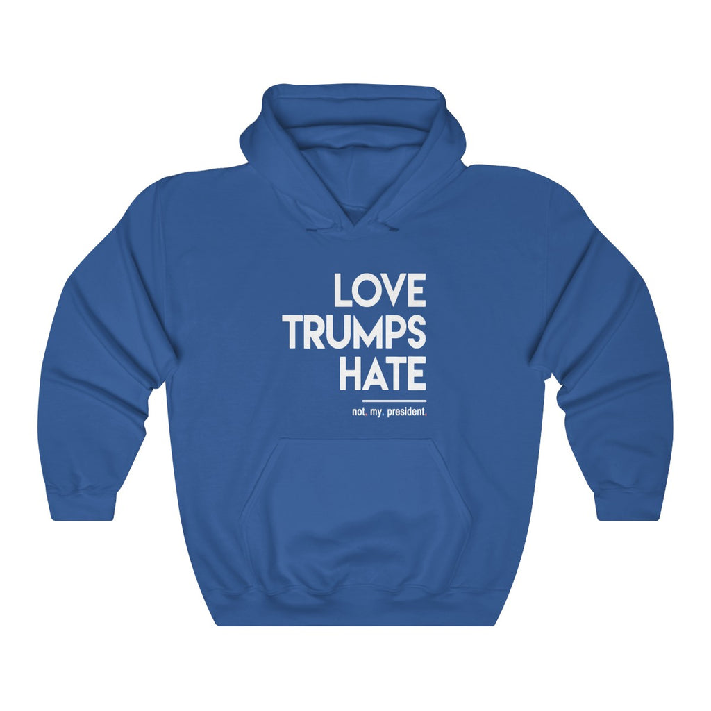 Love Trumps Hate (not my president) Unisex Hoodie
