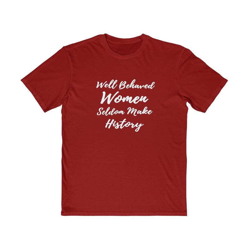 Well Behaved Women Seldom Make History  Unisex T Shirt