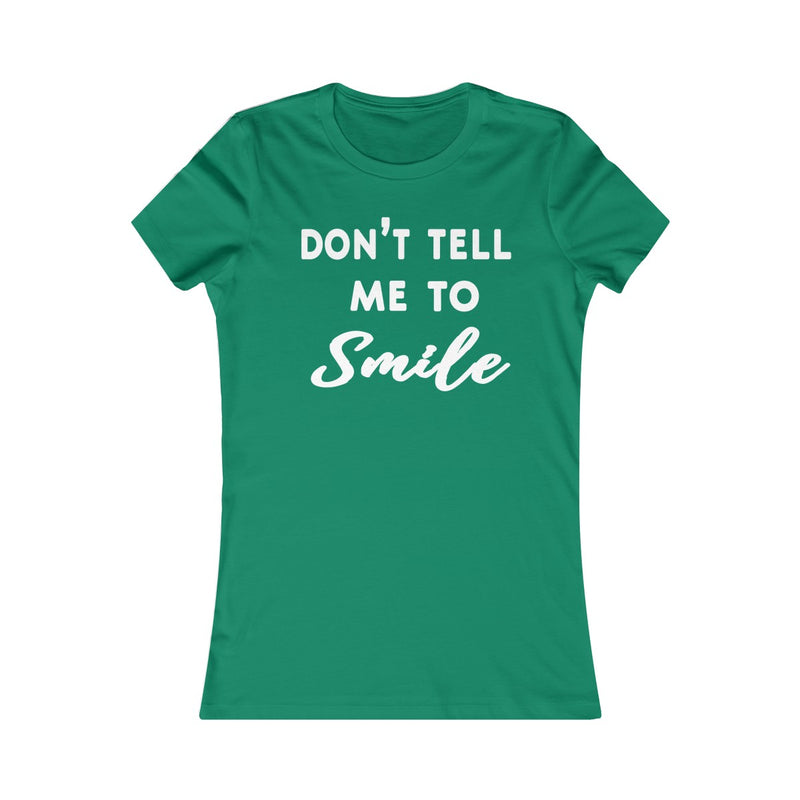 Don't Tell Me To Smile Women's Fitted T Shirt