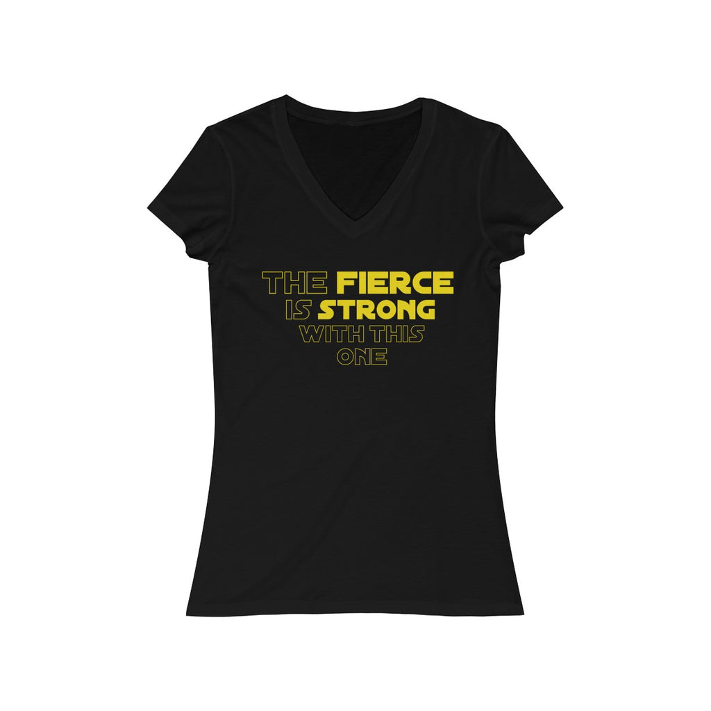 The Fierce Is Strong With This One V Neck T Shirt