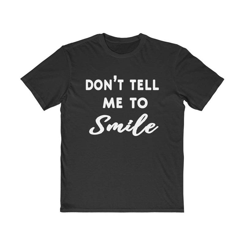 Don't Tell Me To Smile Unisex T Shirt