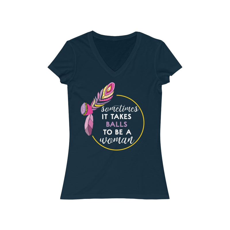 Sometimes It Takes Balls To Be A Woman V Neck T Shirt