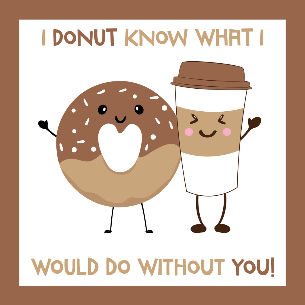 I Donut Know What I Would Do Without You