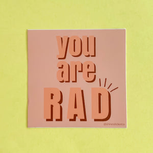 + You Are Rad Sticker