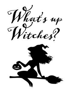What's up Witches?