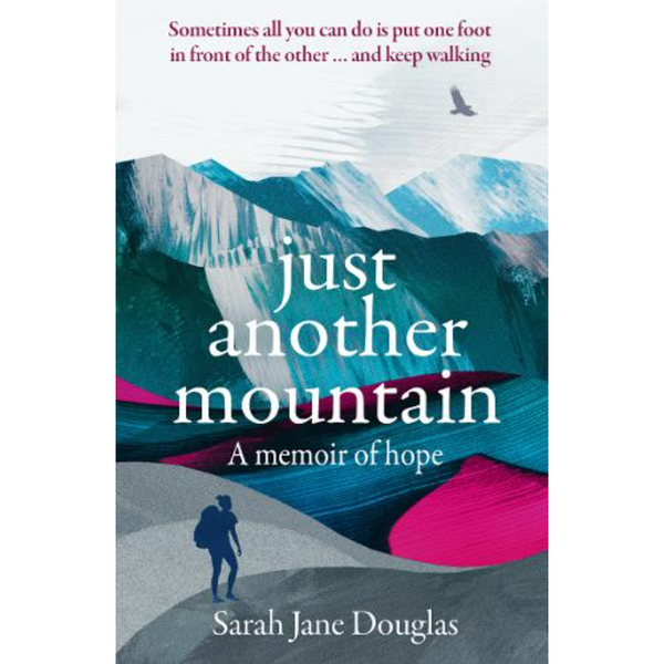 Just Another Mountain A memoir of hope Written by Local woman Sarah Jane Douglas