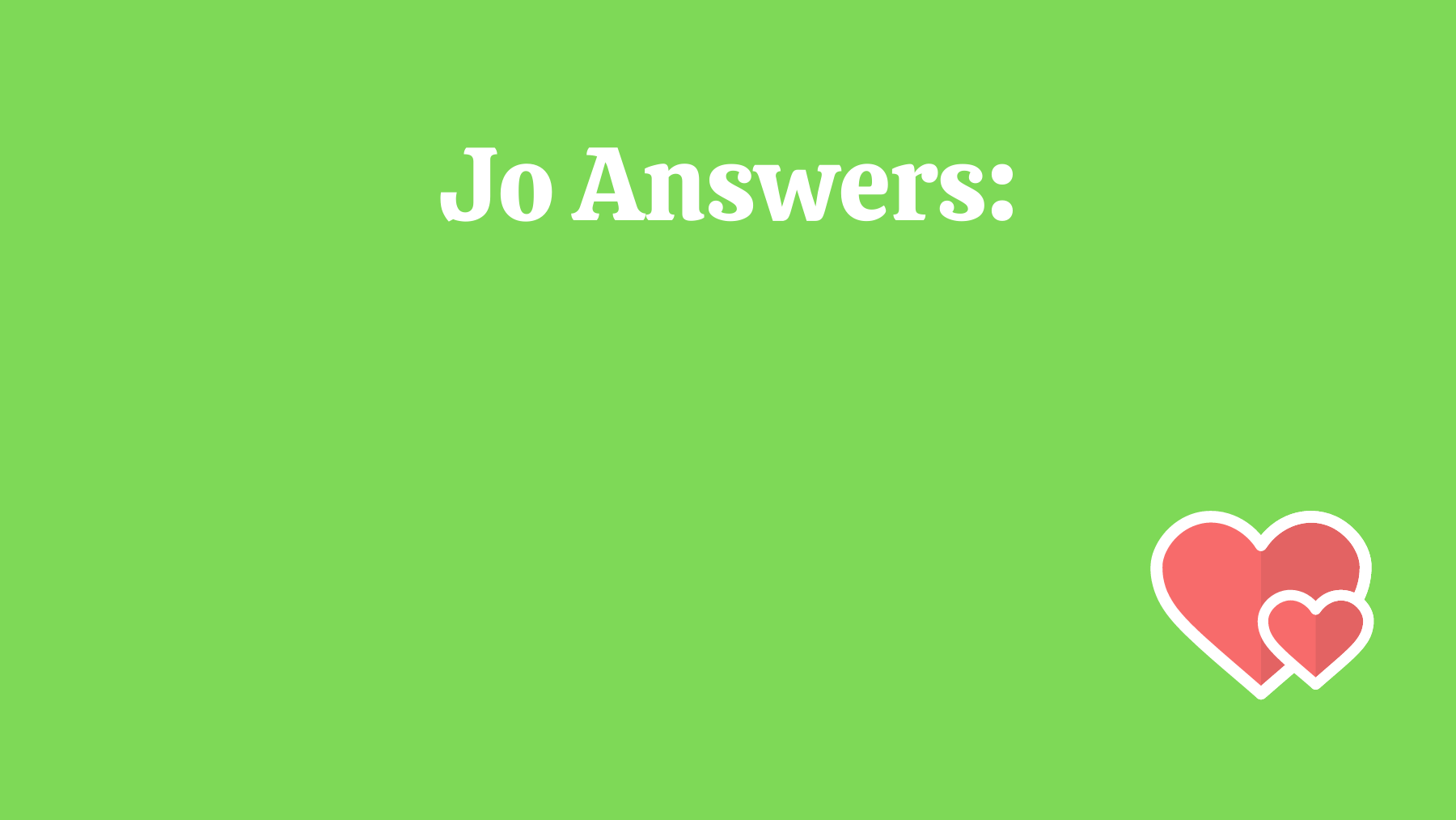 Green background with white text saying Jo Answers: