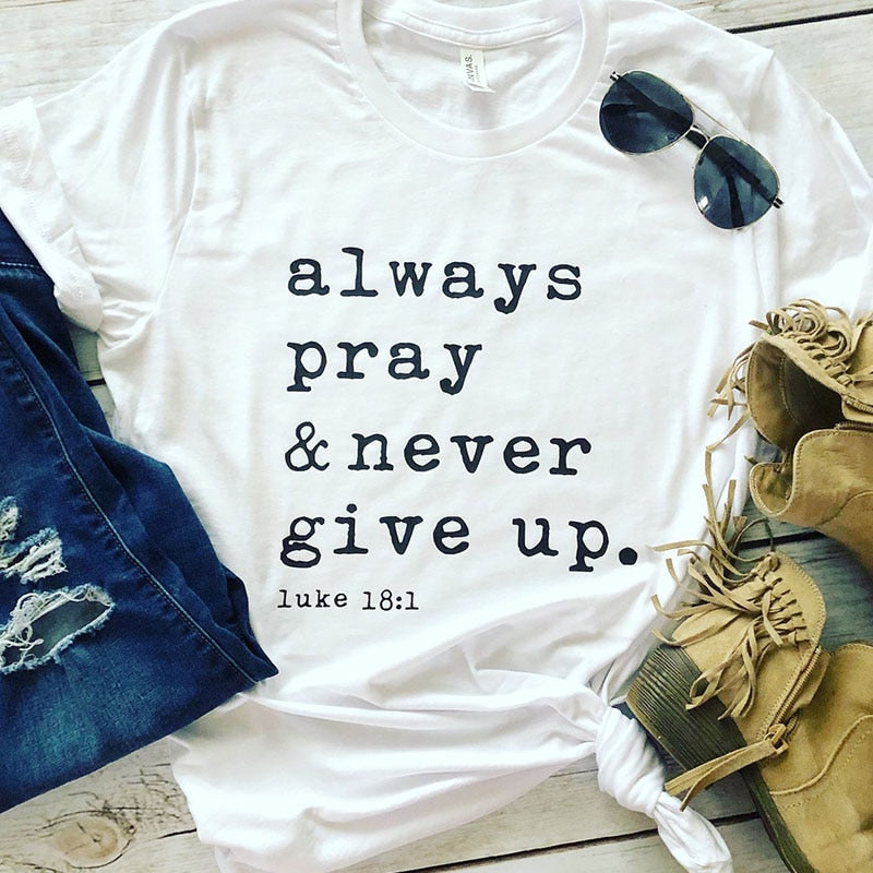 Always Pray Never Give Up Christian T Shirt O Neck Short Sleeve Harajuku Faith Tops Causal Plus Size Women Shirts