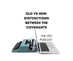 Old VS New: Distinctions Between The Covenants
