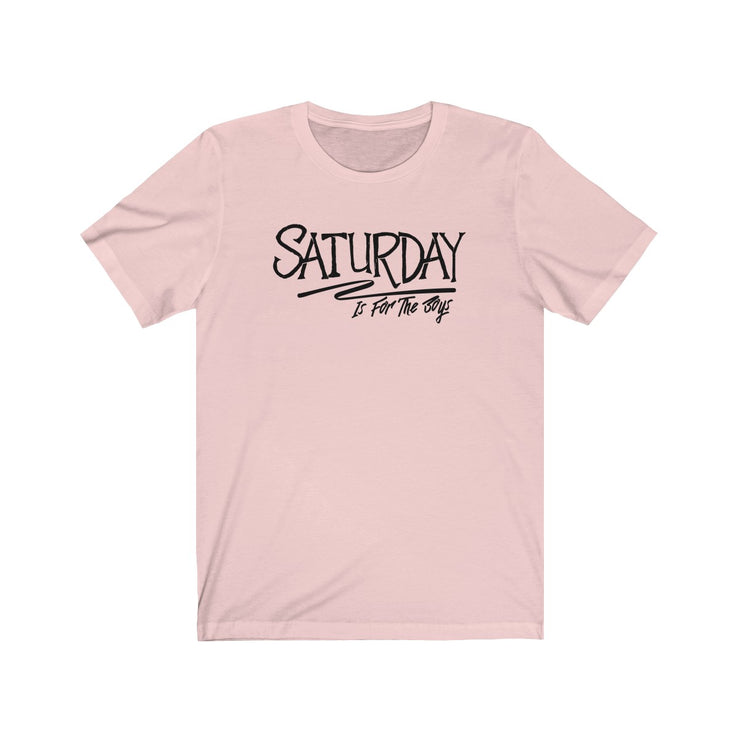 """Saturday Is For The Boys"" Unisex Jersey Tee"