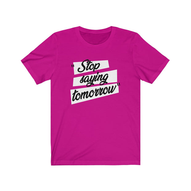 """Stop Saying Tomorrow"" Unisex Jersey Tee"