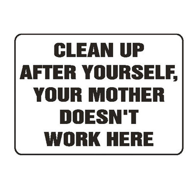 """Clean Up After Yourself..."" Sign"