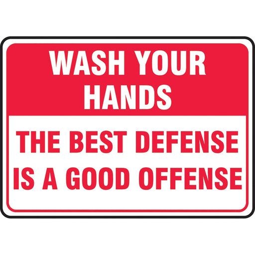 "Safety Sign: Wash Yours Hands The Best Defense Is A Good Offense 10"" x 14"""