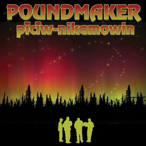 Poundmaker - piciw-nikamowin (Cree/English)