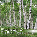 wīsahkēcahk and the Birch Trees CD (Plains Cree Y)