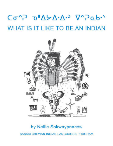 What It Is Like To Be An Indian (Plains Cree Y Syllabics / English)