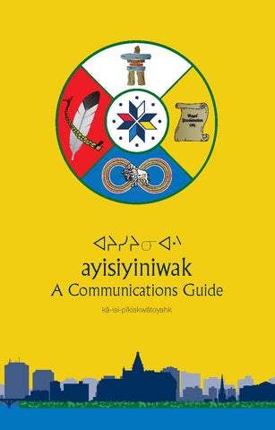 ᐊᔨᓯᔨᓂᐊᐧᐠ  ayisiyiniwak - A Communications Guide