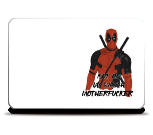 NOT ON MY WATCH. LAPTOP SKINS