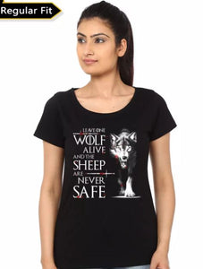 Leave One Wolf Alive And Sheep Are Never Safe- Game of Thrones Women Fan Tshirt