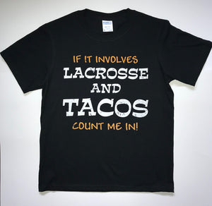if it includes Lacrosse and Tacos count me in Shirt