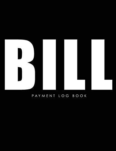 Bill Payment Log Book: Black Color Cover, Monthly Bill Payment Checklist Planner and Due Date Organizer Plan for Your Expenses, Simple Household ... Payment Tracker Log Amount Column)