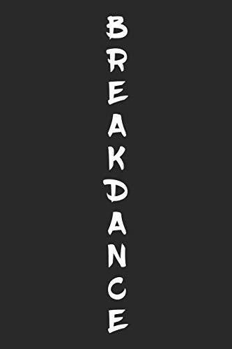breakdance: Breakdance Notebook Blank Lined breakdancing dance Journal line with lines 6x9 120 Pages Checklist Record Book dancing Lovers Take Notes ... Gift for Breakdancer Breakdance Lovers